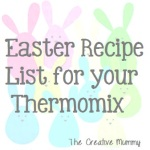 Easter Recipe List for your Thermomix - The Creative Mummy